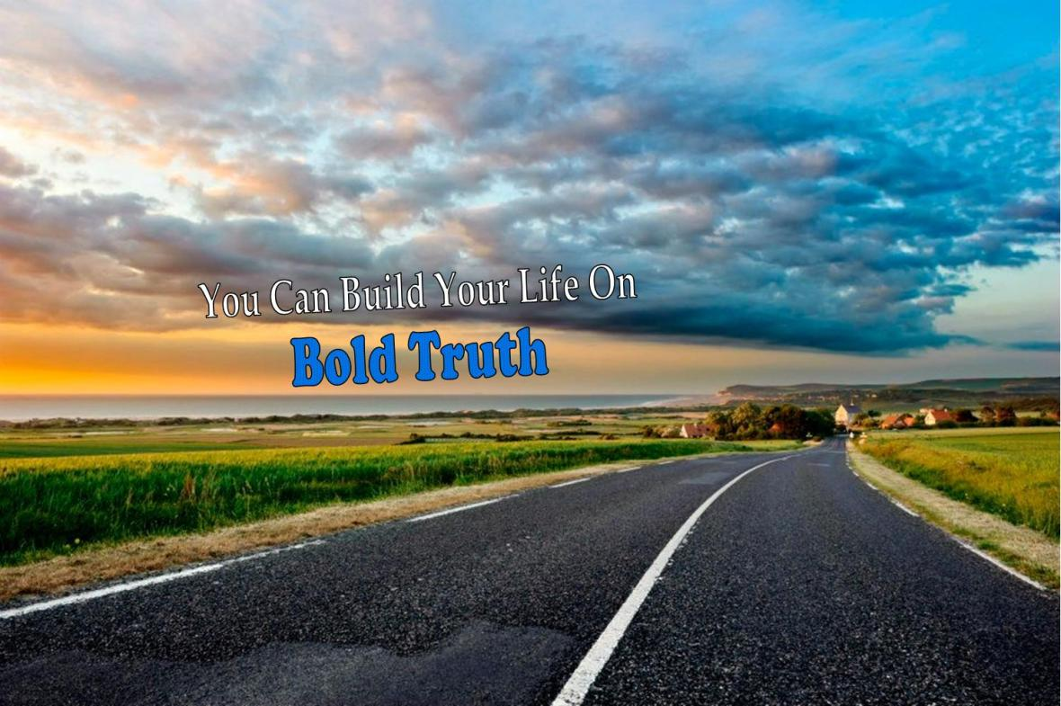 Road, build bold truth